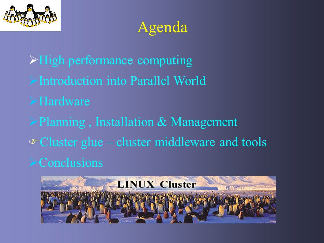 Agenda High performance computing Introduction into Parallel World Hardware Planning, Installation & Management Cluster glue – cluster middleware and