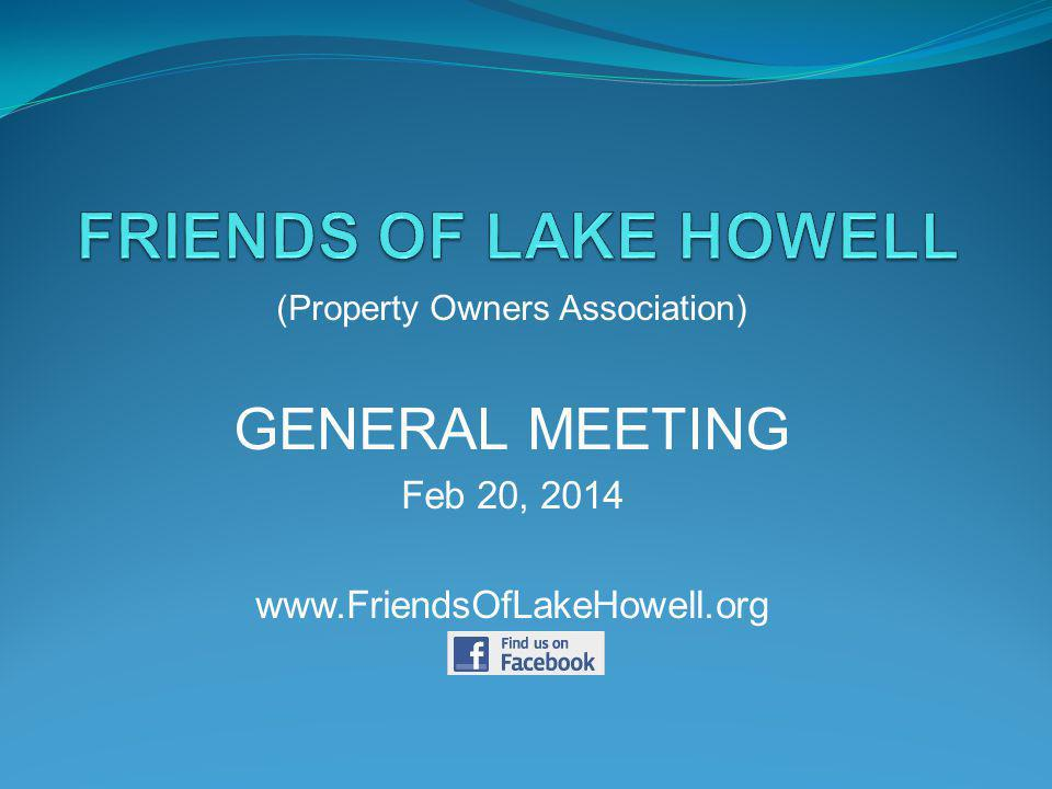 (Property Owners Association) GENERAL MEETING Feb 20, 2014 www.FriendsOfLakeHowell.org