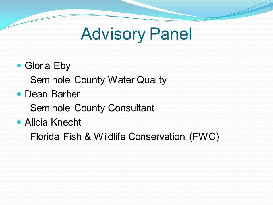 Advisory Panel Gloria Eby Seminole County Water Quality Dean Barber Seminole County Consultant Alicia Knecht Florida Fish & Wildlife Conservation (FWC)