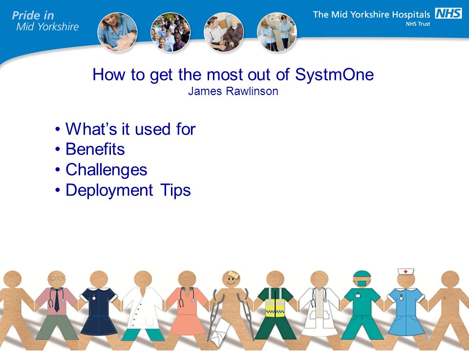 Heading (type here) How to get the most out of SystmOne James Rawlinson Whats it used for Benefits Challenges Deployment Tips