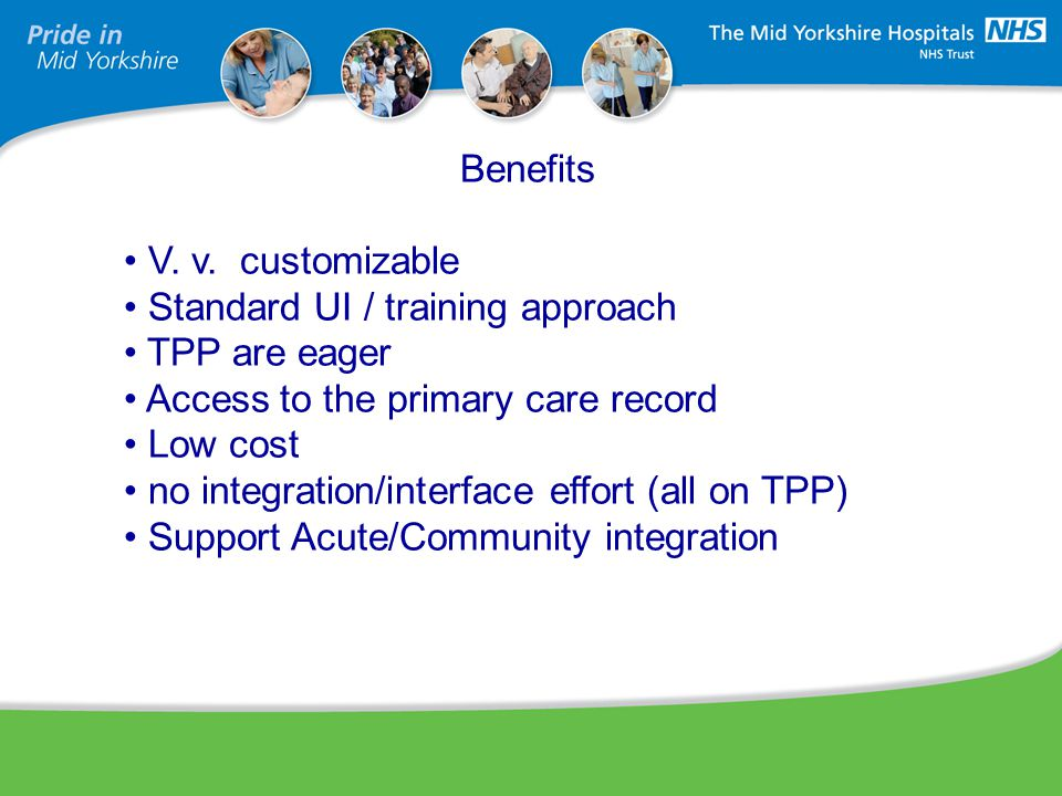 Heading (type here) Benefits V. v. customizable Standard UI / training approach TPP are eager Access to the primary care record Low cost no integratio