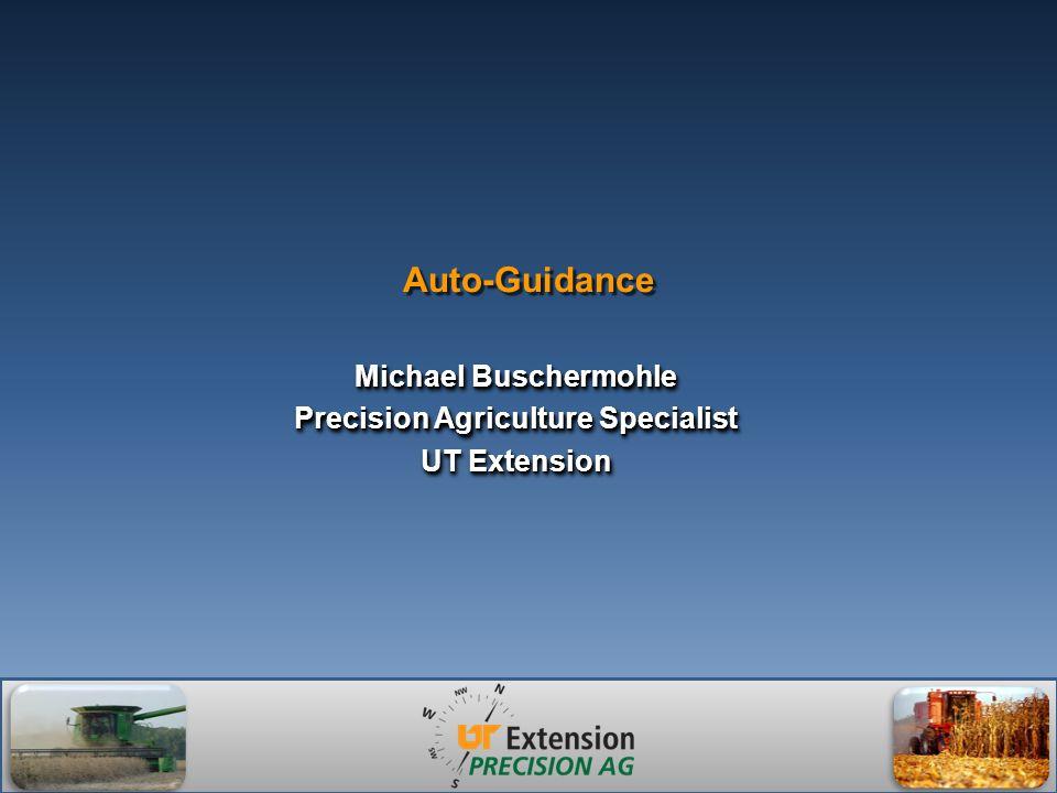 Auto-Guidance Michael Buschermohle Precision Agriculture Specialist UT Extension Michael Buschermohle Precision Agriculture Specialist UT Extension