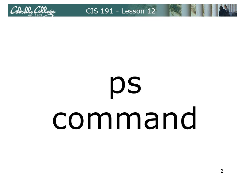 CIS 191 - Lesson 12 ps command 2