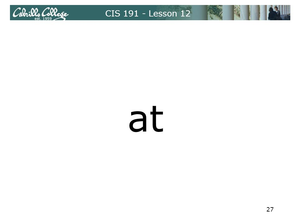CIS 191 - Lesson 12 at 27