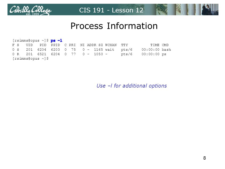 CIS 191 - Lesson 12 Process Information Use –l for additional options 8