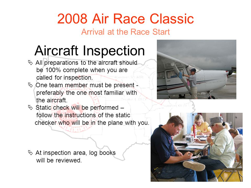 2008 Air Race Classic Arrival at the Race Start Aircraft Inspection All preparations to the aircraft should be 100% complete when you are called for inspection.