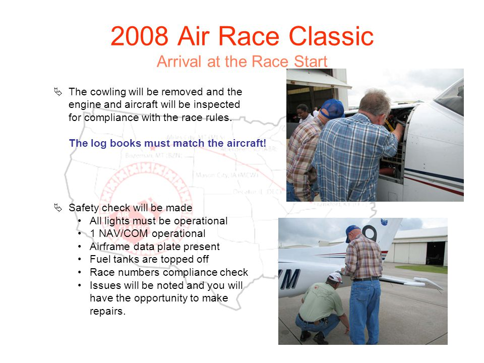 2008 Air Race Classic Arrival at the Race Start The cowling will be removed and the engine and aircraft will be inspected for compliance with the race rules.