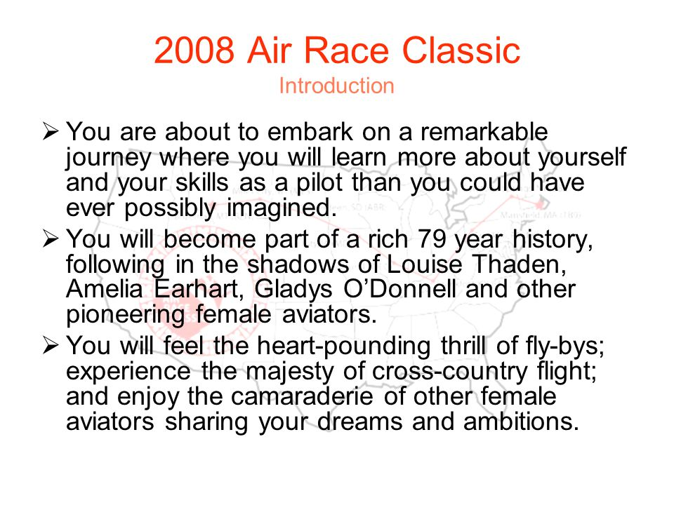 2008 Air Race Classic Introduction You are about to embark on a remarkable journey where you will learn more about yourself and your skills as a pilot than you could have ever possibly imagined.
