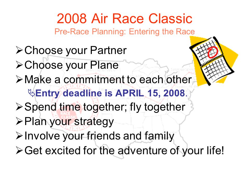 2008 Air Race Classic Arrival at the Race Start Meetings & Events –Check the schedule at the start for changes and/or additions.