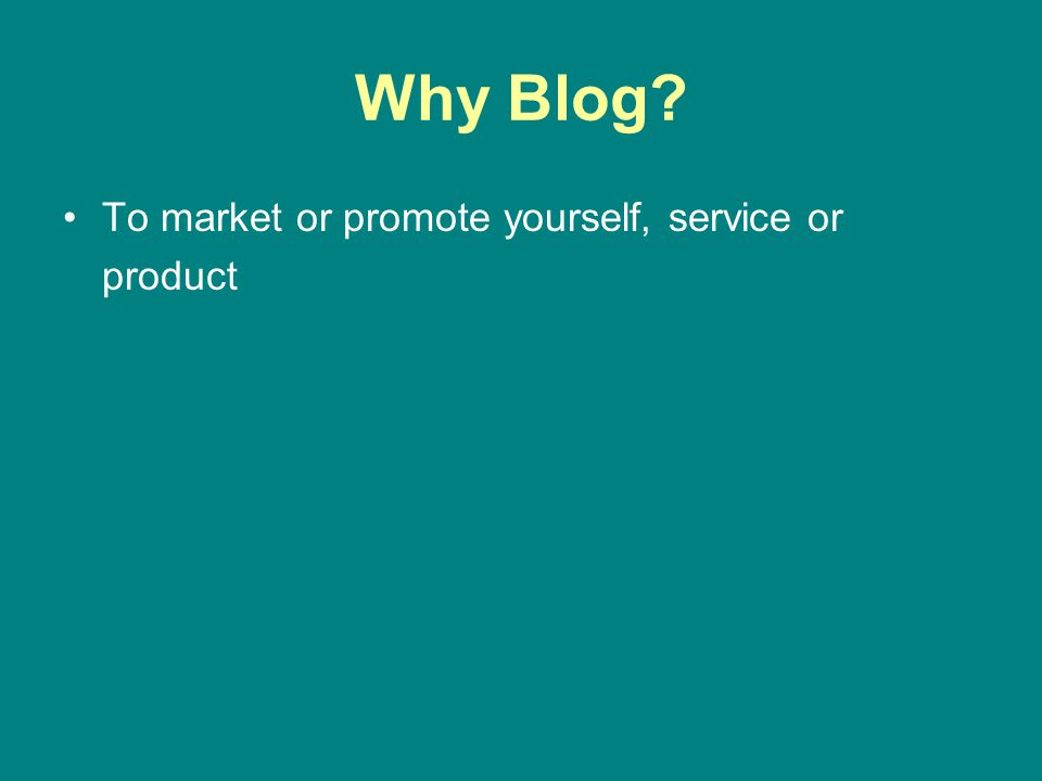 To market or promote yourself, service or product