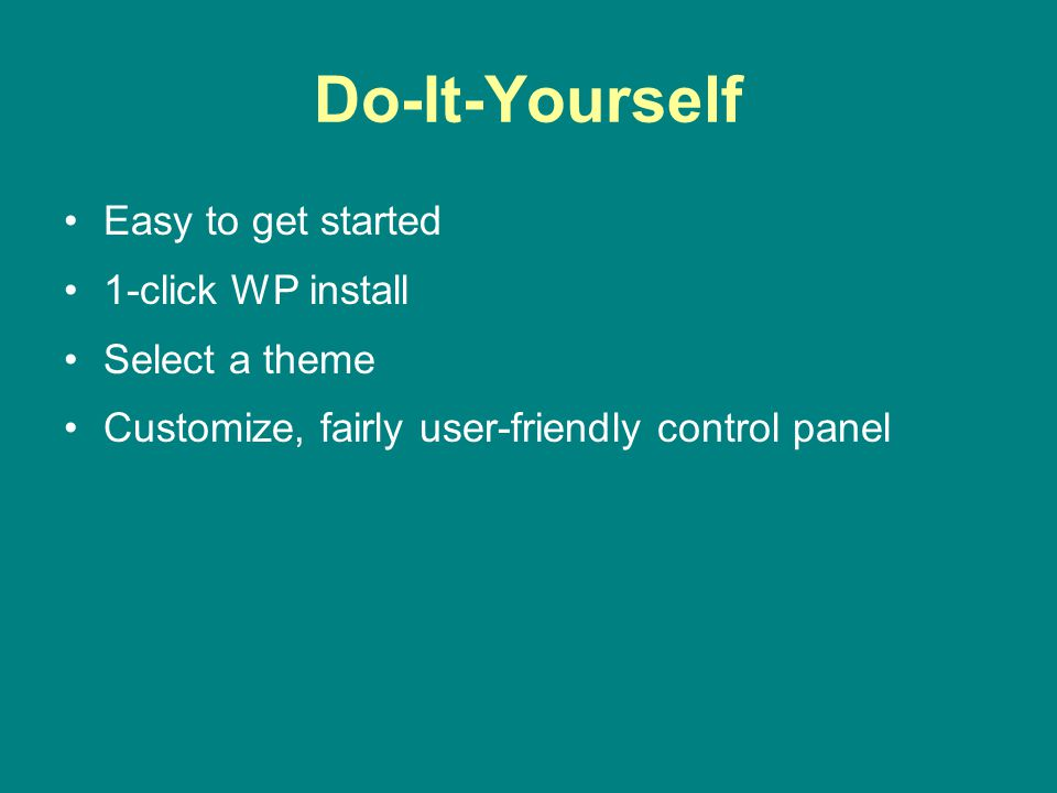 Do-It-Yourself Easy to get started 1-click WP install Select a theme