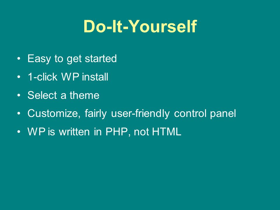 Do-It-Yourself Easy to get started 1-click WP install Select a theme Customize, fairly user-friendly control panel