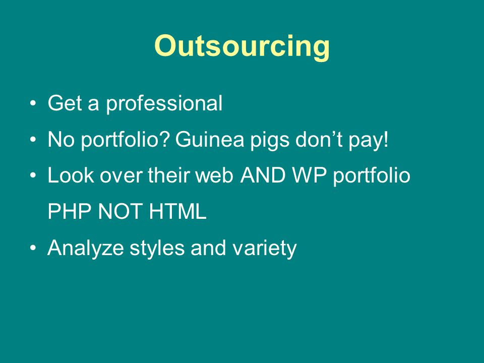 Outsourcing Get a professional No portfolio. Guinea pigs dont pay.
