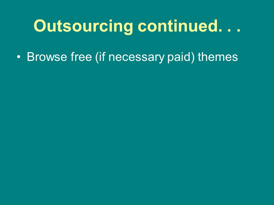 Outsourcing continued... DO YOUR HOMEWORK! KEEP COSTS DOWN!
