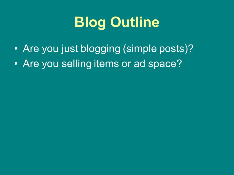 Are you just blogging (simple posts)?