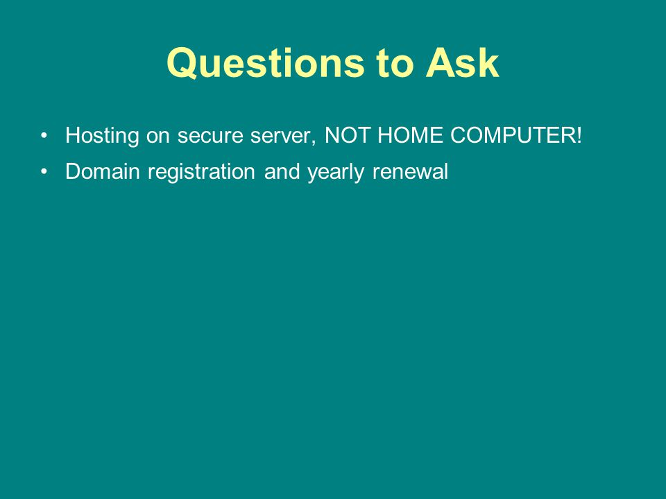 Questions to Ask Hosting on secure server, NOT HOME COMPUTER!