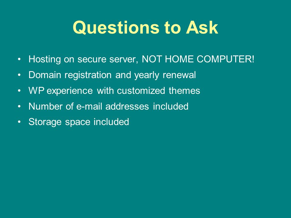 Questions to Ask Hosting on secure server, NOT HOME COMPUTER.