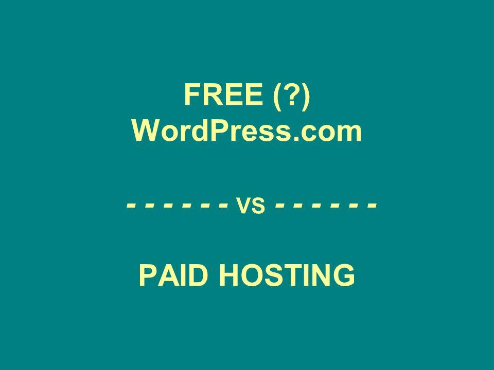 FREE (?) WordPress.com - - - - - - VS - - - - - - PAID HOSTING