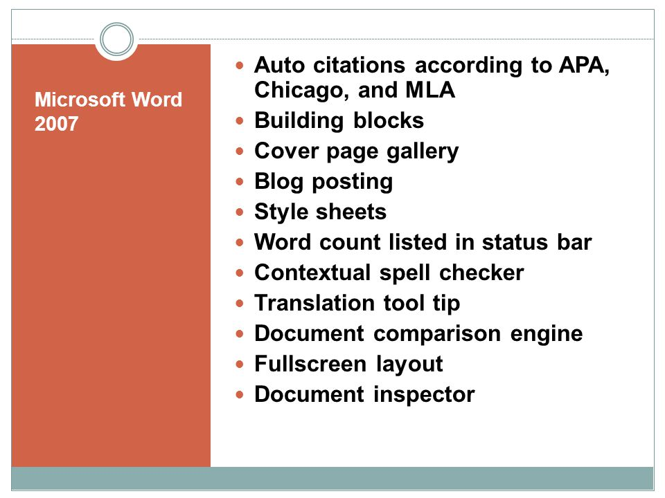 Microsoft Word 2007 Auto citations according to APA, Chicago, and MLA Building blocks Cover page gallery Blog posting Style sheets Word count listed i