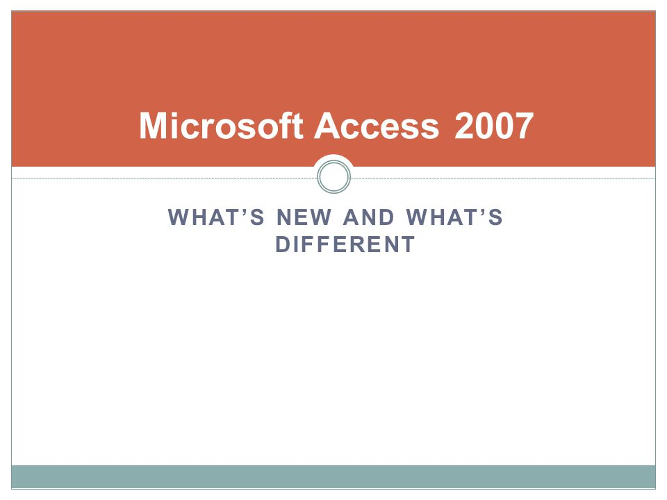 Microsoft Access 2007 WHATS NEW AND WHATS DIFFERENT