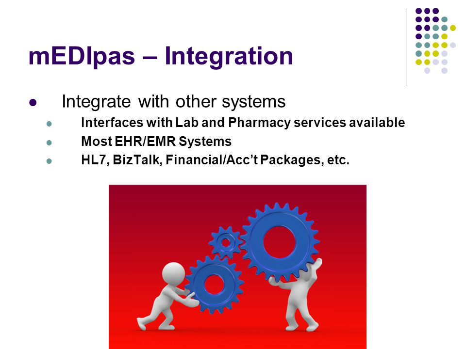 mEDIpas – Integration Integrate with other systems Interfaces with Lab and Pharmacy services available Most EHR/EMR Systems HL7, BizTalk, Financial/Ac