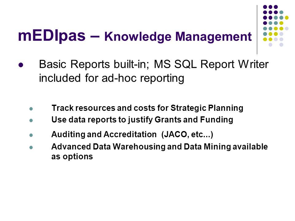 mEDIpas – Knowledge Management Basic Reports built-in; MS SQL Report Writer included for ad-hoc reporting Track resources and costs for Strategic Plan