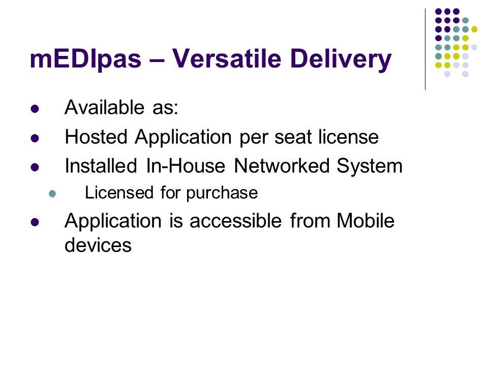 mEDIpas – Versatile Delivery Available as: Hosted Application per seat license Installed In-House Networked System Licensed for purchase Application i