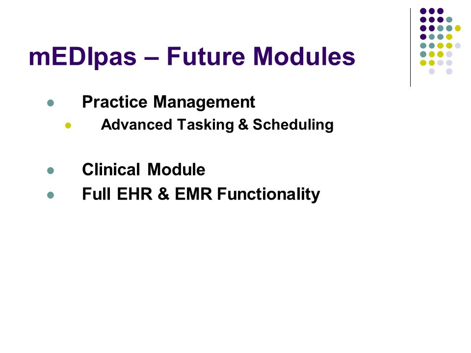 mEDIpas – Future Modules Practice Management Advanced Tasking & Scheduling Clinical Module Full EHR & EMR Functionality