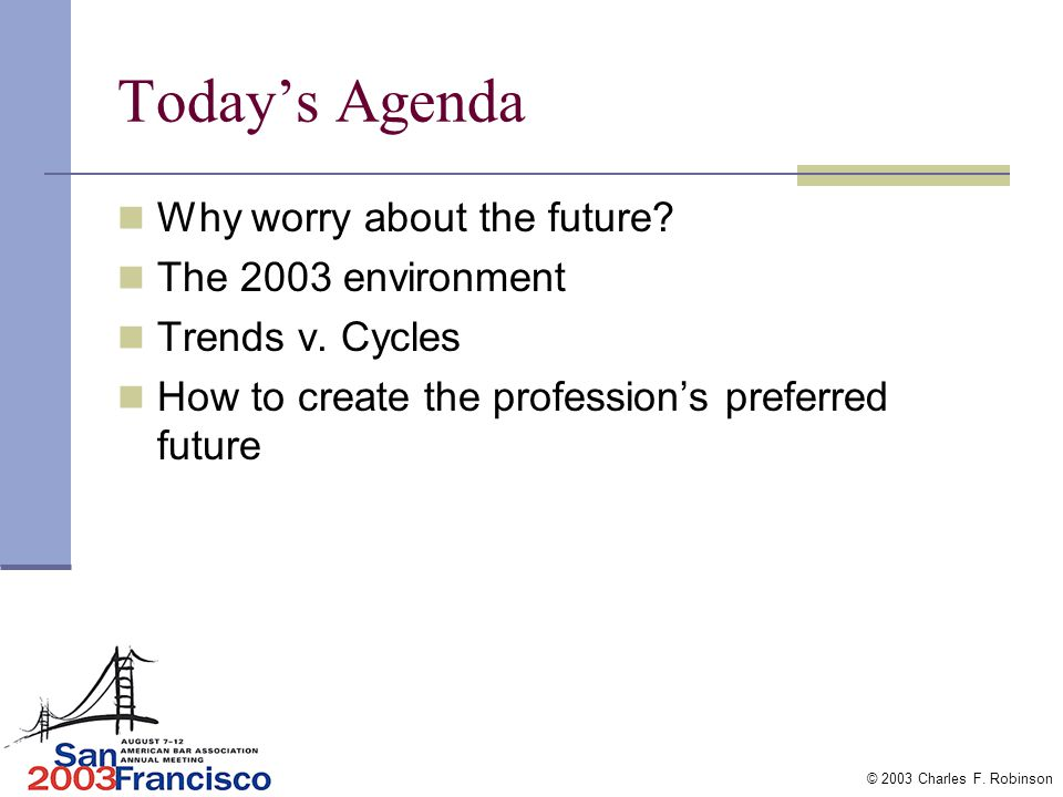 The Future is Now! Bar Leadership Path to the Future Presentation by Charles F. Robinson Clearwater, FL NCBP,NABE,NABF