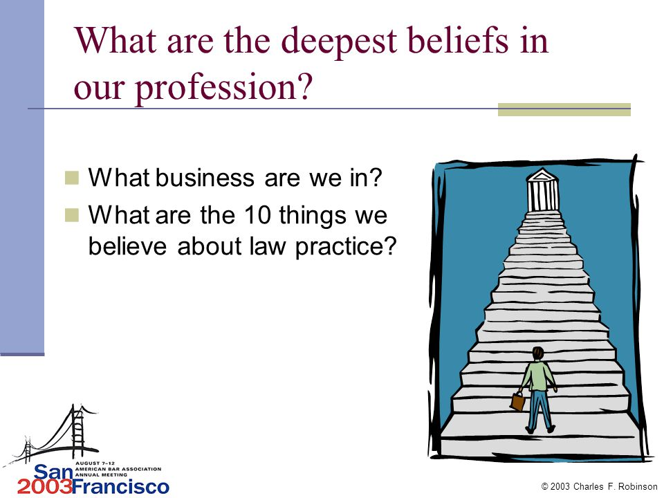 © 2003 Charles F. Robinson What is our vision of law practice in 2010 and beyond?