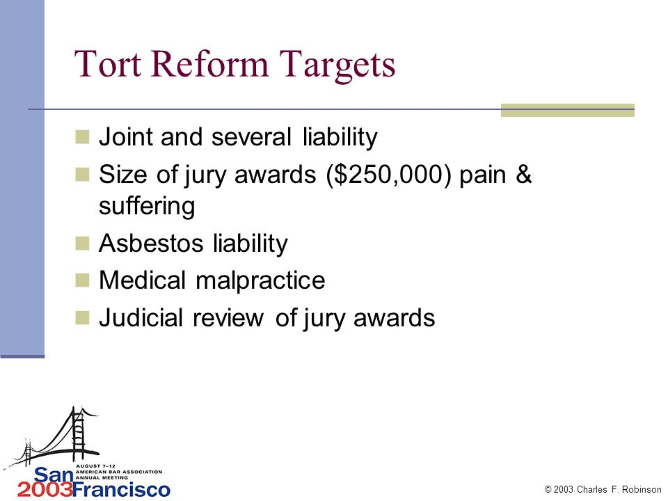 © 2003 Charles F. Robinson 1.Tort Reform Economically destructive litigation US most expensive tort system in the world $179 billion 2002 direct costs