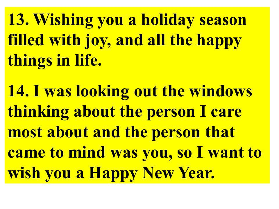 11. May the warmest of wishes, happiest of thoughts and friendliest of greetings come to you at Christmas and stay with you throughout the year. 12. A