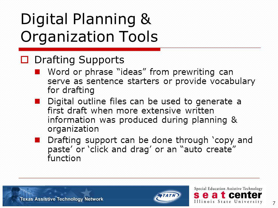 7 Drafting Supports Word or phrase ideas from prewriting can serve as sentence starters or provide vocabulary for drafting Digital outline files can b