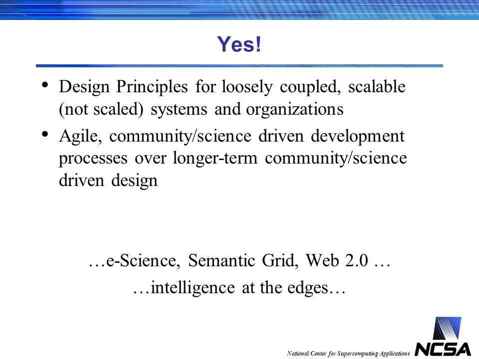 Yes! Design Principles for loosely coupled, scalable (not scaled) systems and organizations Agile, community/science driven development processes over