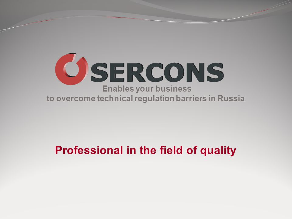 Enables your business to overcome technical regulation barriers in Russia Professional in the field of quality
