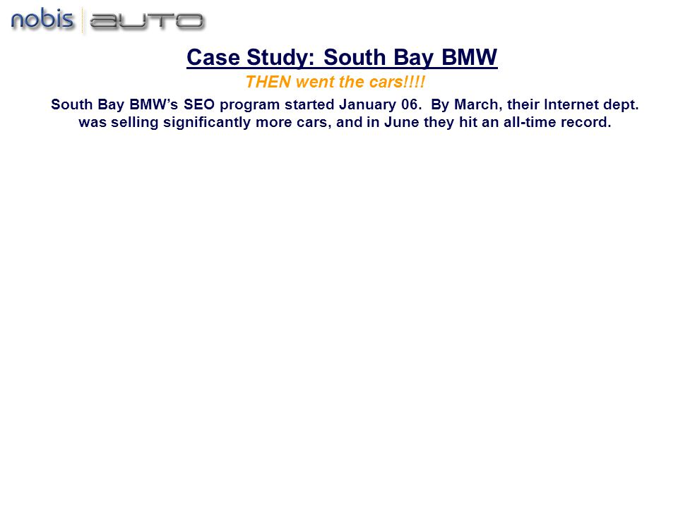 South Bay BMWs SEO program started January 06.By March, their Internet dept.