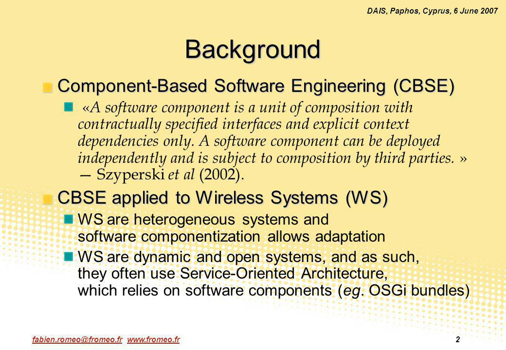 fabien.romeo@fromeo.fr www.fromeo.fr2 DAIS, Paphos, Cyprus, 6 June 2007 Background Component-Based Software Engineering (CBSE) « A software component