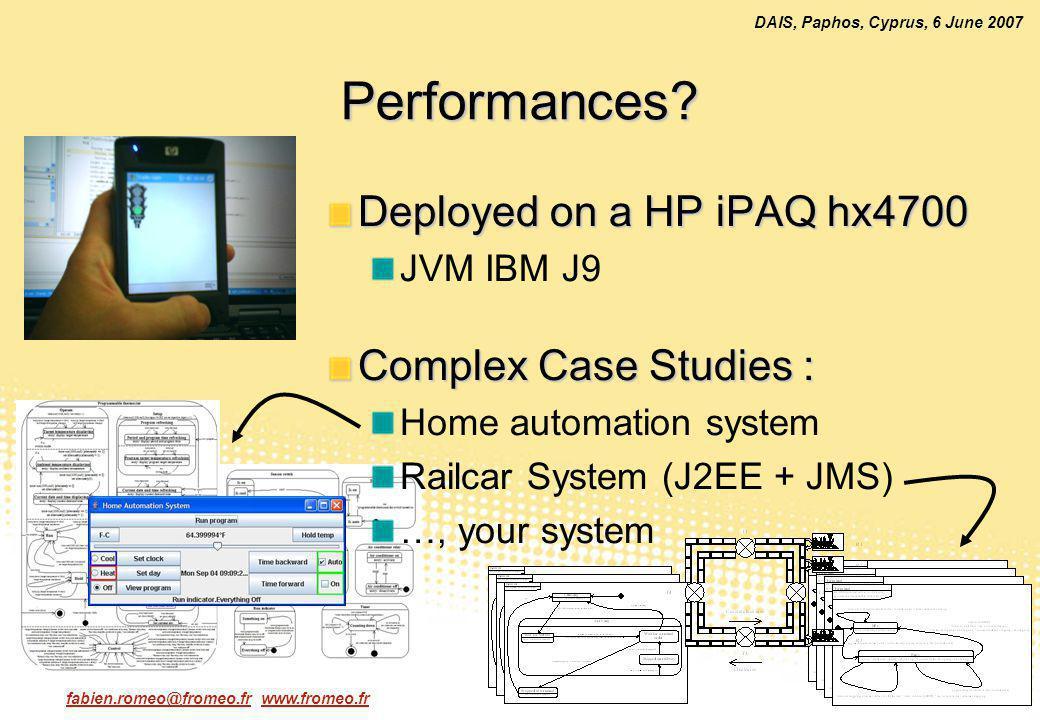 fabien.romeo@fromeo.fr www.fromeo.fr25 DAIS, Paphos, Cyprus, 6 June 2007 Performances? Deployed on a HP iPAQ hx4700 JVM IBM J9 Complex Case Studies :