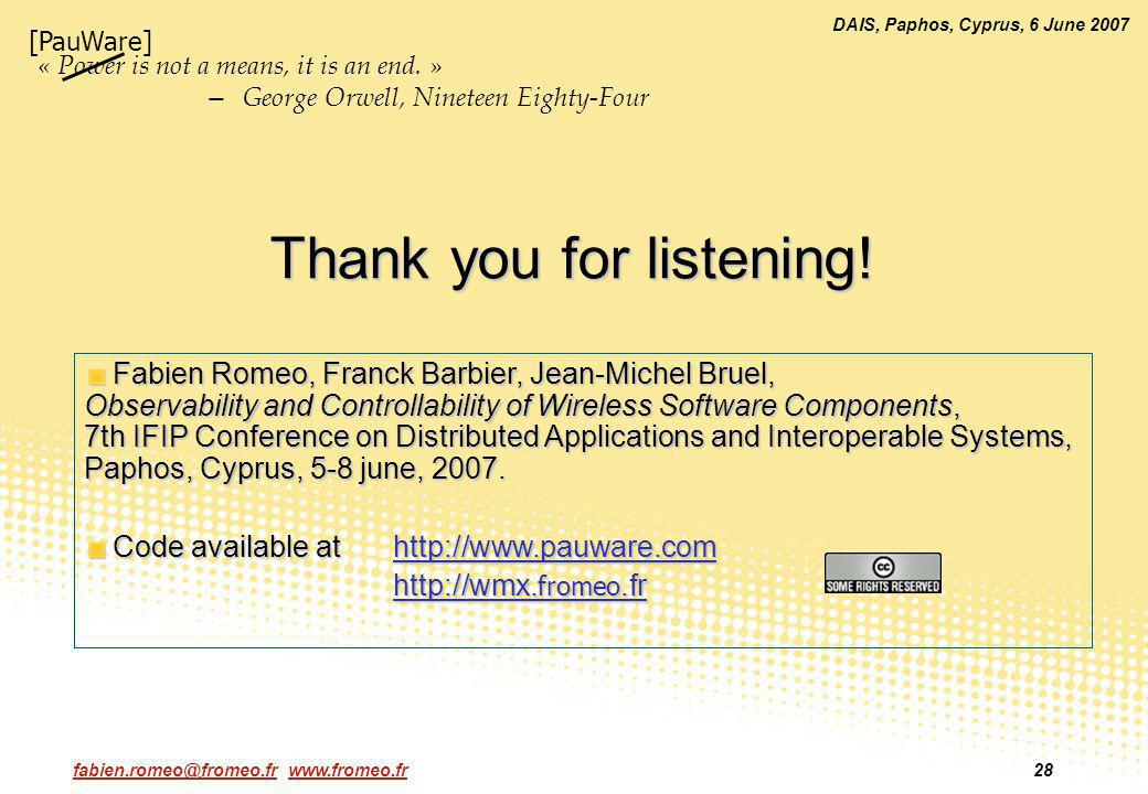 fabien.romeo@fromeo.fr www.fromeo.fr28 DAIS, Paphos, Cyprus, 6 June 2007 Thank you for listening! Fabien Romeo, Franck Barbier, Jean-Michel Bruel, Obs