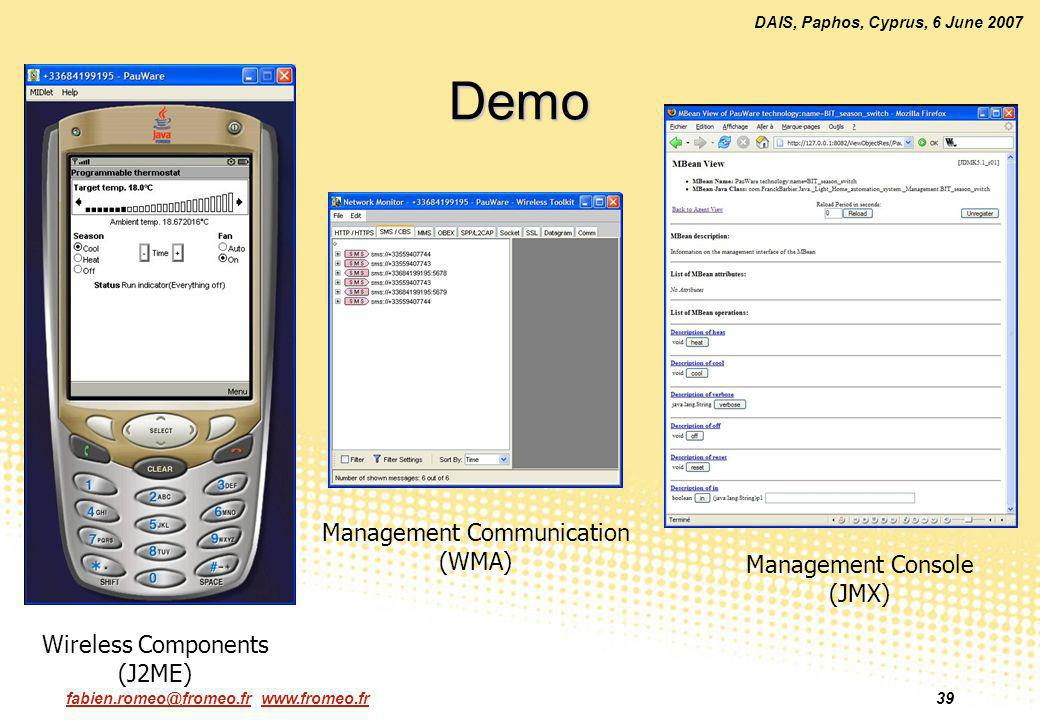 fabien.romeo@fromeo.fr www.fromeo.fr39 DAIS, Paphos, Cyprus, 6 June 2007 Demo Wireless Components (J2ME) Management Communication (WMA) Management Console (JMX)