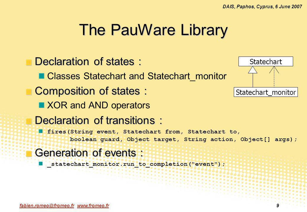 fabien.romeo@fromeo.fr www.fromeo.fr9 DAIS, Paphos, Cyprus, 6 June 2007 The PauWare Library Declaration of states : Classes Statechart and Statechart_