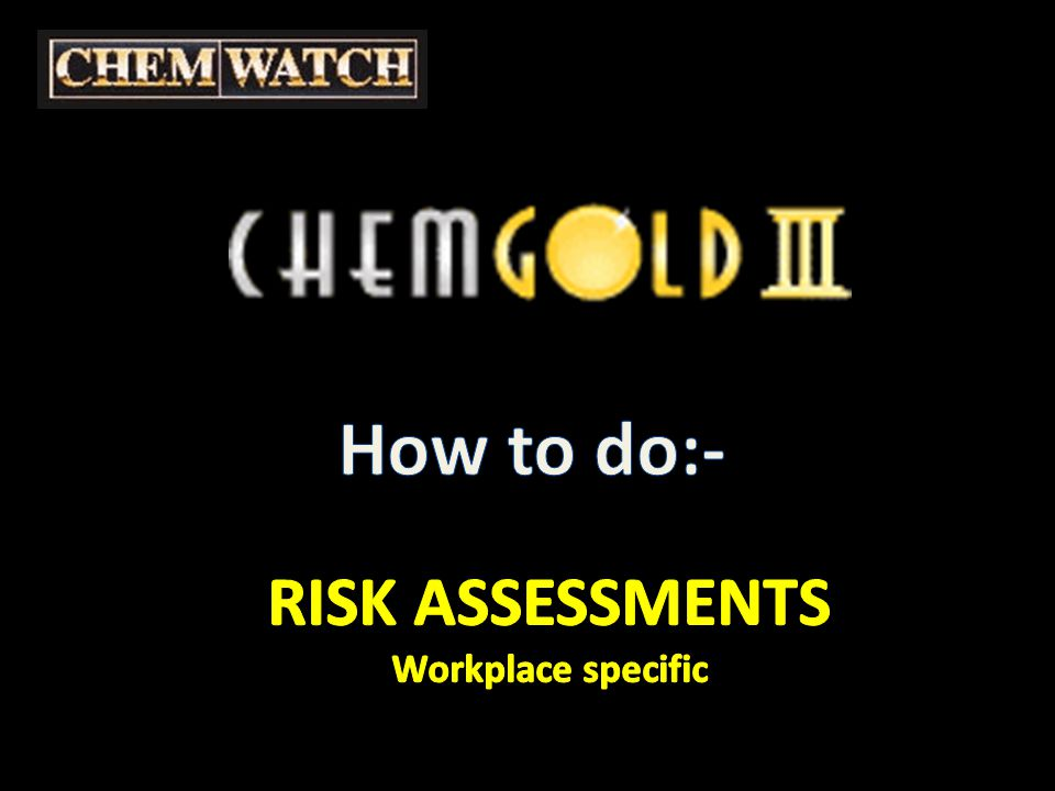 Risk Assessments Workplace specific Select the RISK ASSESSMENT tab And WORKPLACE SPECIFIC Recommendation: print a copy of the MSDS for which you plan to do a Risk Assessment you will then have a reference in front of you containing warnings, Risk codes and phrases needed to make informed selections during this process.