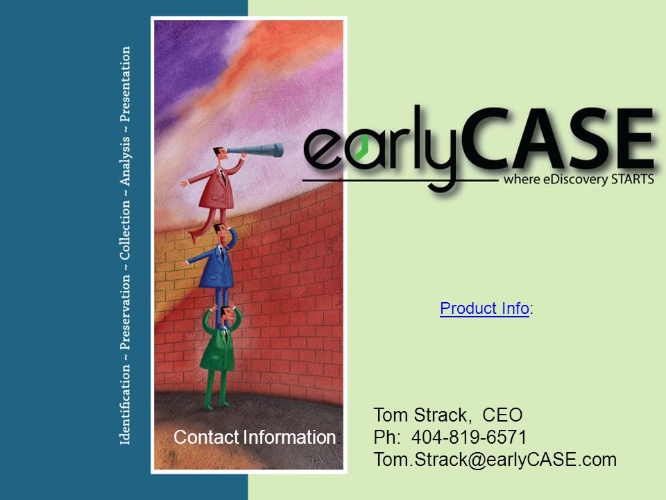Tom Strack, CEO Contact Information: Ph: 404-819-6571 Tom.Strack@earlyCASE.com Product InfoProduct Info: