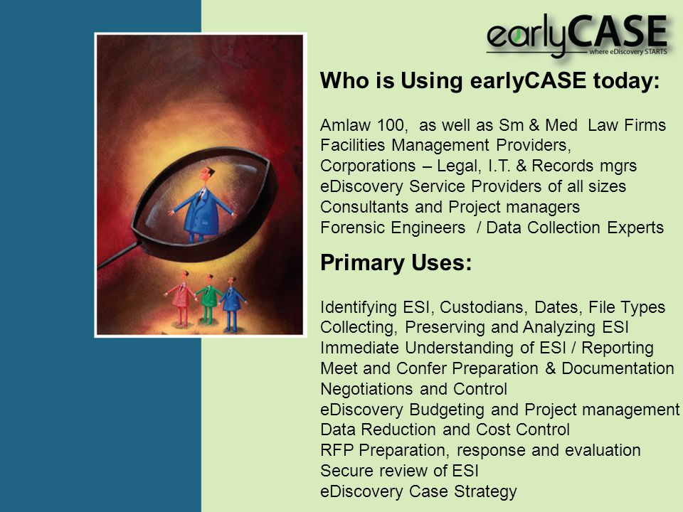 Who is Using earlyCASE today: Amlaw 100, as well as Sm & Med Law Firms Facilities Management Providers, Corporations – Legal, I.T. & Records mgrs eDis