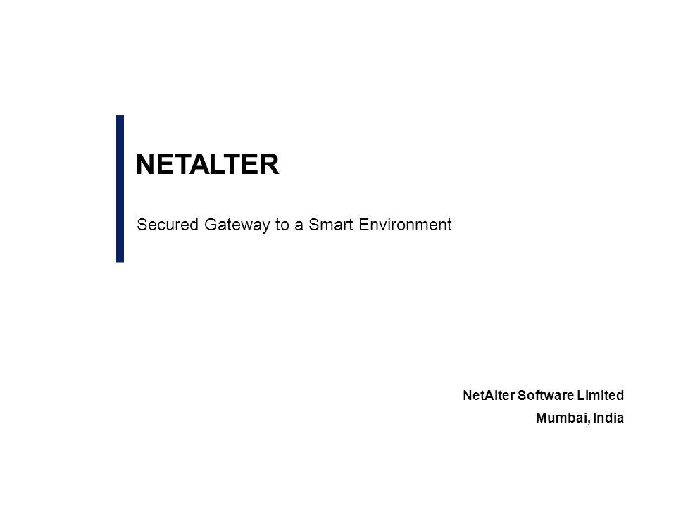 Secured Gateway to a Smart Environment NetAlter Software Limited Mumbai, India NETALTER