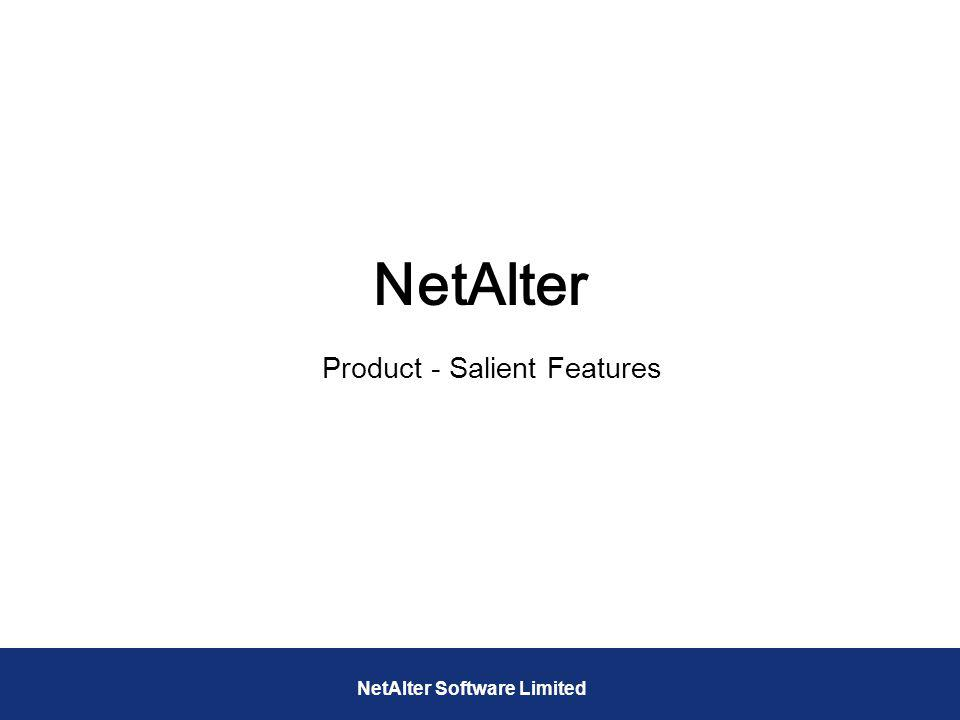 NetAlter Product - Salient Features NetAlter Software Limited