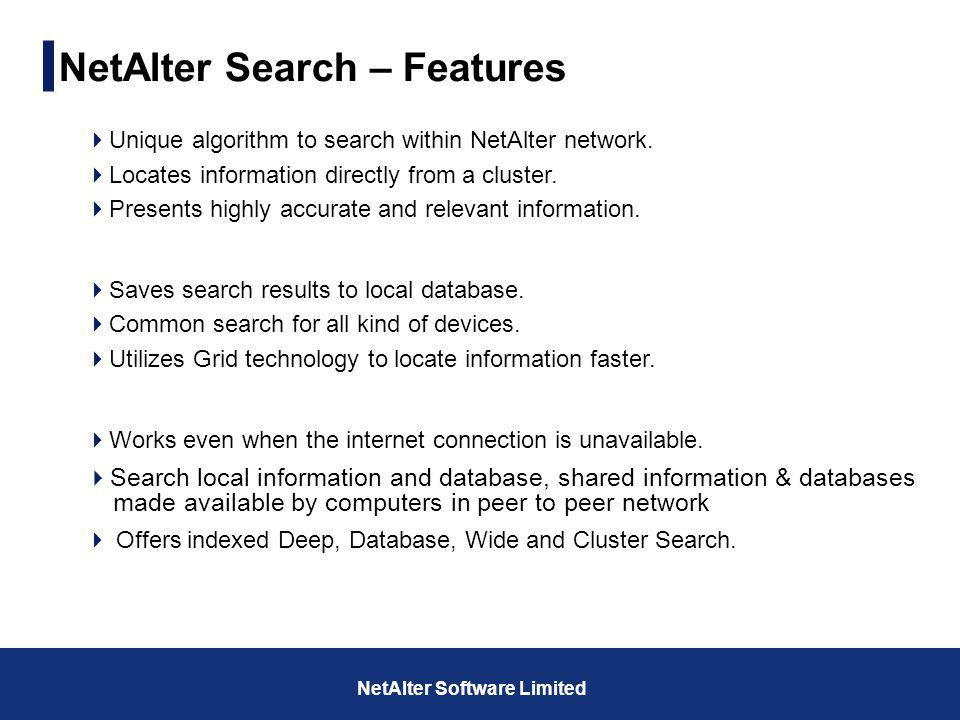 Unique algorithm to search within NetAlter network. Locates information directly from a cluster. Presents highly accurate and relevant information. Sa