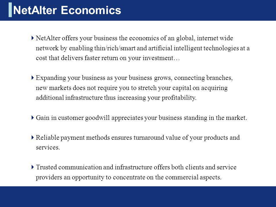 NetAlter offers your business the economics of an global, internet wide network by enabling thin/rich/smart and artificial intelligent technologies at