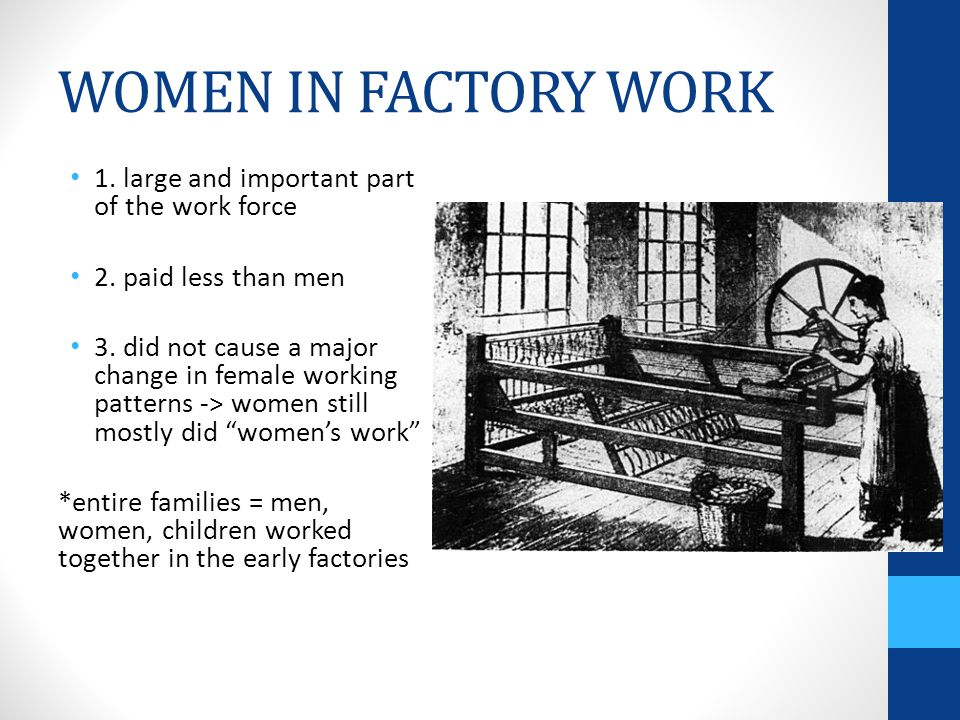 WOMEN IN FACTORY WORK 1.large and important part of the work force 2.