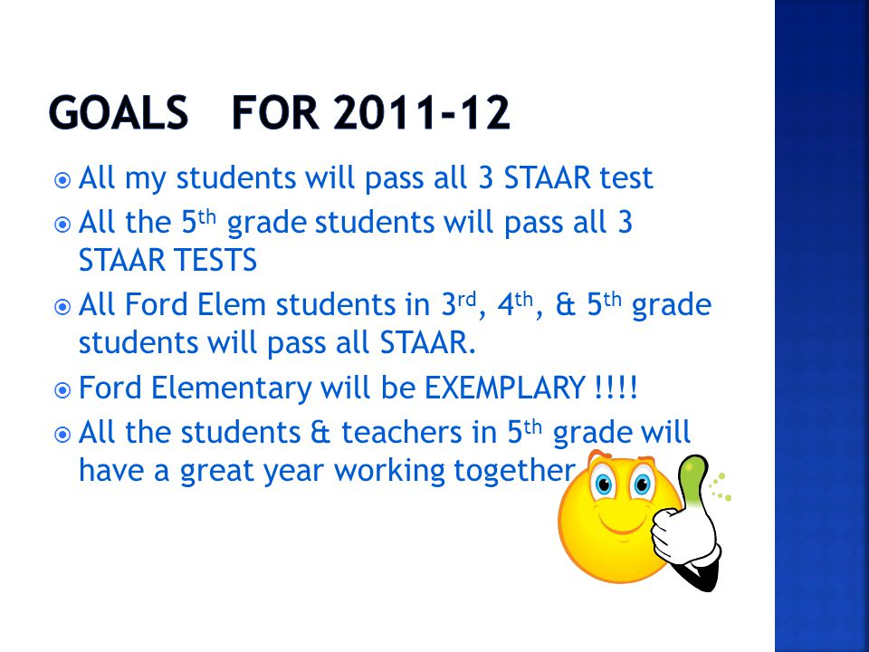 All my students will pass all 3 STAAR test All the 5 th grade students will pass all 3 STAAR TESTS All Ford Elem students in 3 rd, 4 th, & 5 th grade students will pass all STAAR.
